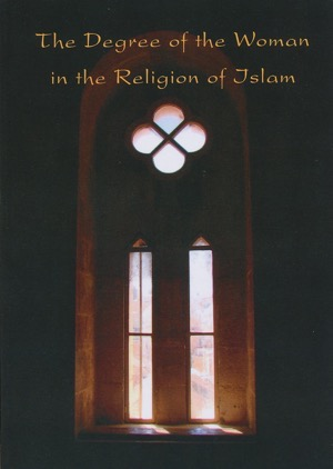 The Degree of the Women in the Religion of Islam
